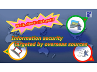 Wait, don't click yet! Information security targeted by overseas sources.