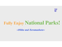 Fully Enjoy National Parks!~Nikko and Keramashoto ~(English)